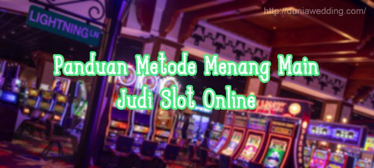 Panduan Metode Menang Main Judi Slot Online