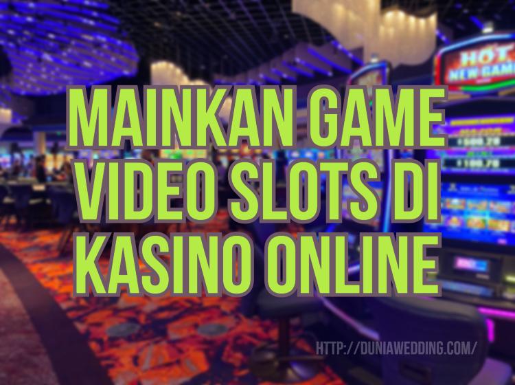 Mainkan Game Video Slots di Kasino Online