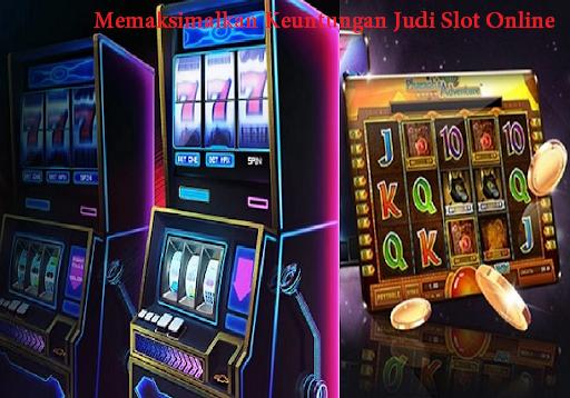 Memaksimalkan Keuntungan Judi Slot Online