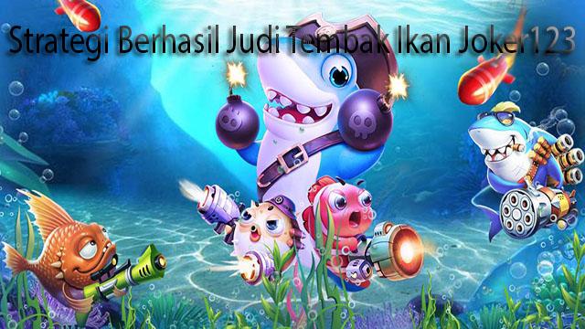 Strategi Berhasil Judi Tembak Ikan Joker123