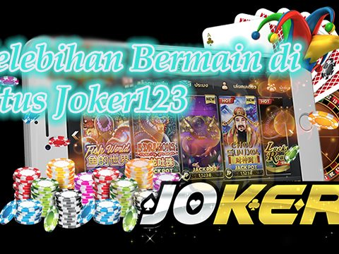 Kelebihan Bermain di Situs Joker123