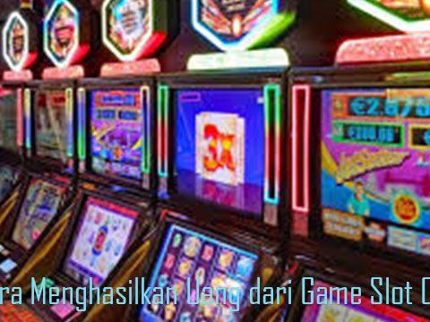 Cara Menghasilkan Uang dari Game Slot Online