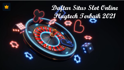 Daftar Situs Slot Online Playtech Terbaik 2021