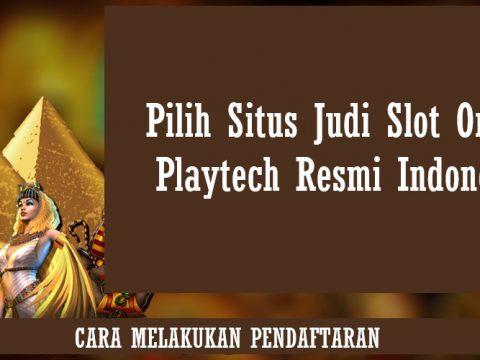 Pilih Situs Judi Slot Online Playtech Resmi Indonesia