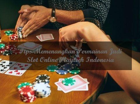 Cara Memenangkan Permainan Judi Slot Online Playtech Indonesia